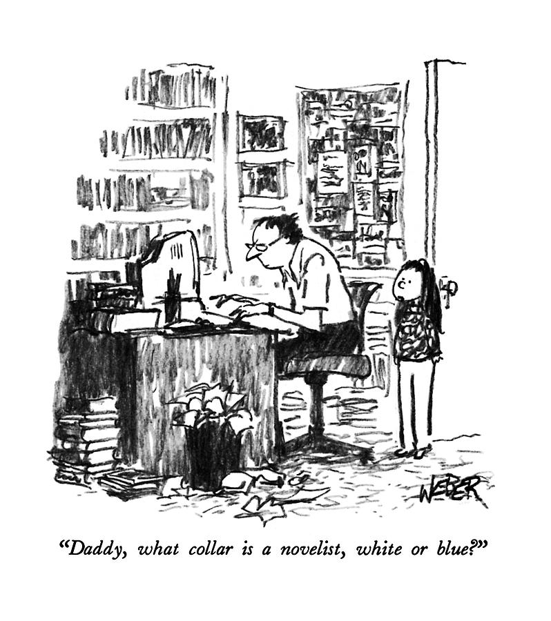 Daddy, What Collar Is A Novelist, White Or Blue? Drawing by Robert Weber