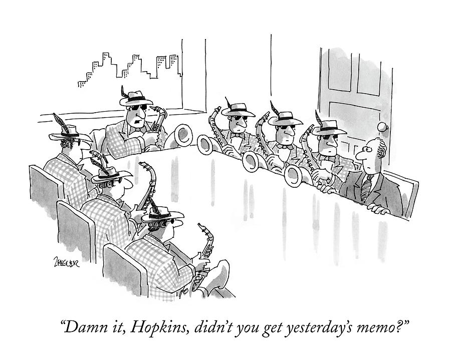 Damn It, Hopkins, Didnt You Get Yesterdays Memo? Drawing by Jack Ziegler