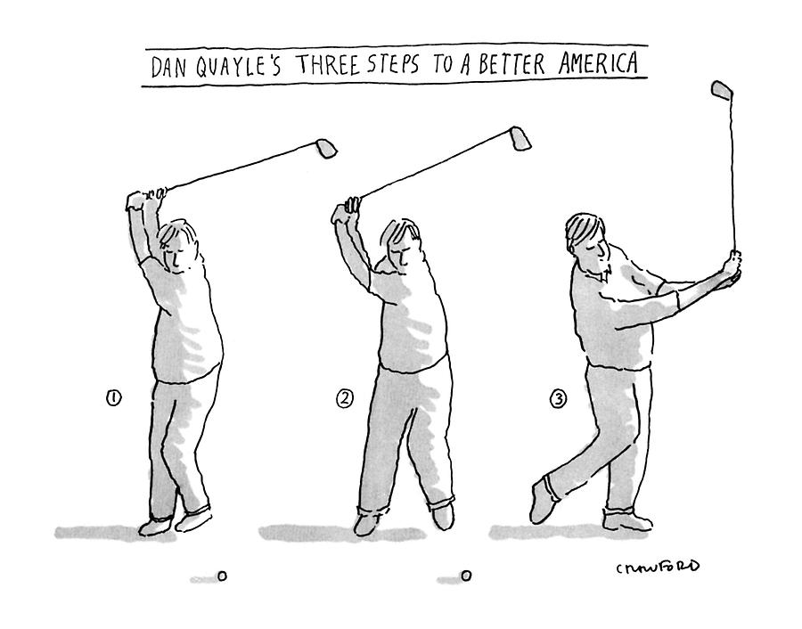 Dan Quayles Three Steps To A Better America Drawing by Michael Crawford