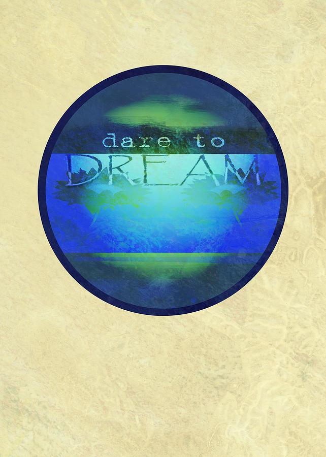 Text Digital Art - Dare To Dream  by Ann Powell