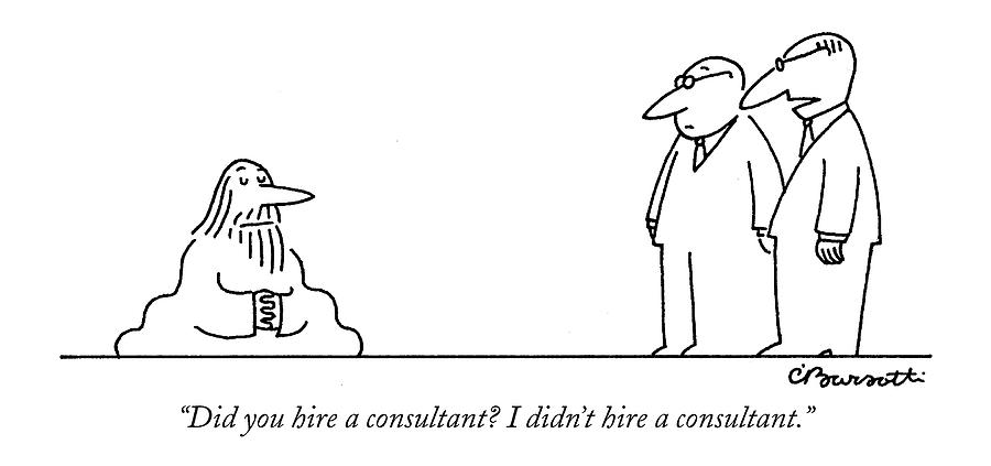Did You Hire A Consultant? I Didnt Hire Drawing by Charles Barsotti