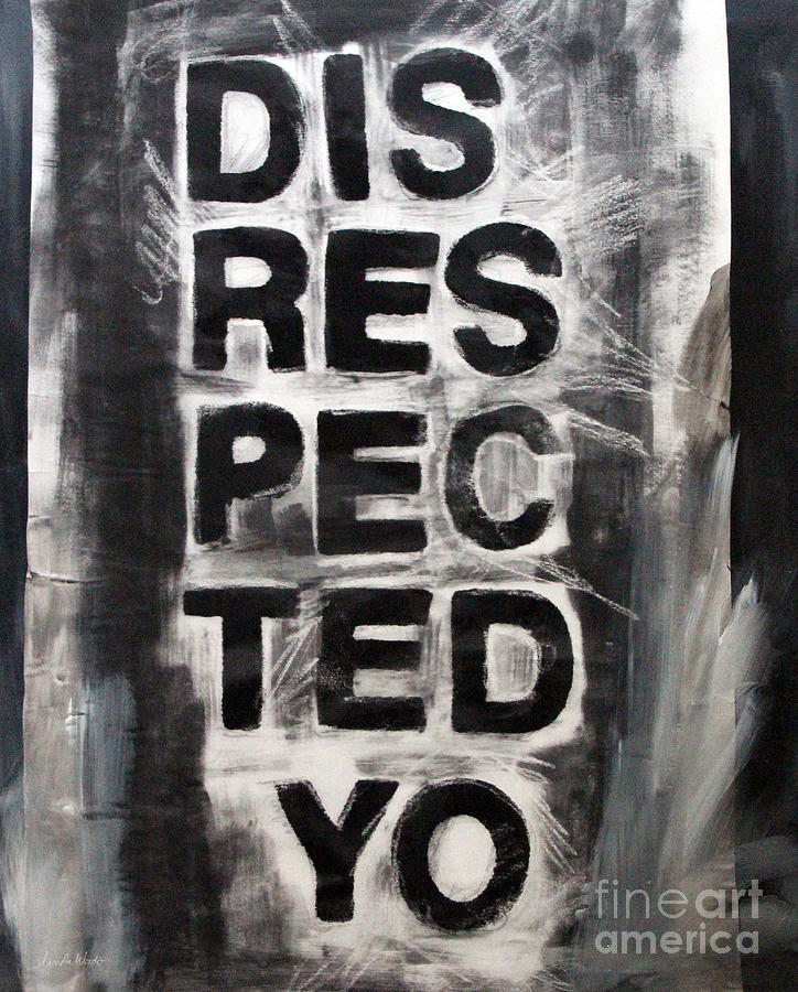 Disrespect Painting - Disrespected Yo by Linda Woods