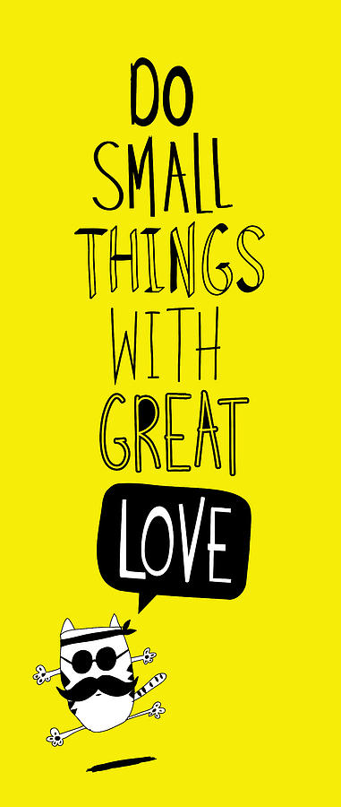 Cartoon Digital Art - Do Small Things With Great Love by Gal Ashkenazi