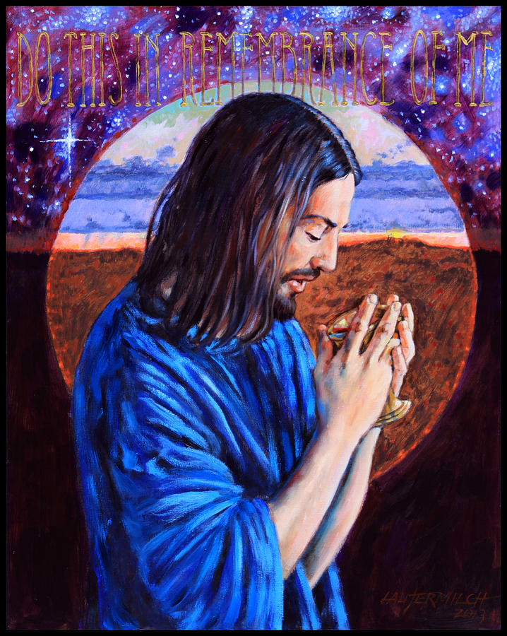Jesus Painting - Do This In Remembrance Of Me by John Lautermilch