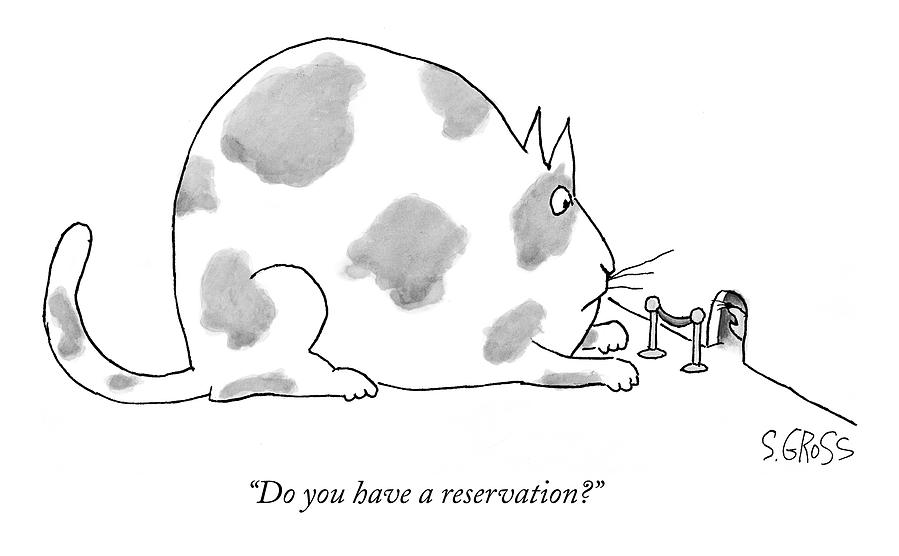 Do You Have A Reservation? Drawing by Sam Gross