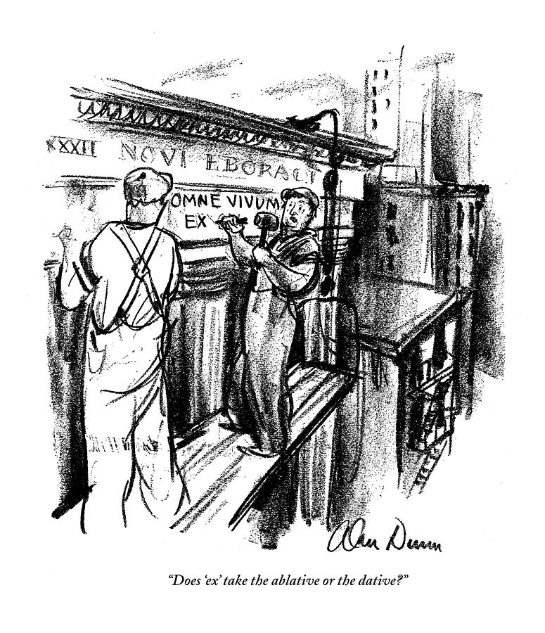 Does ex Take The Ablative Or The Dative? Drawing by Alan Dunn