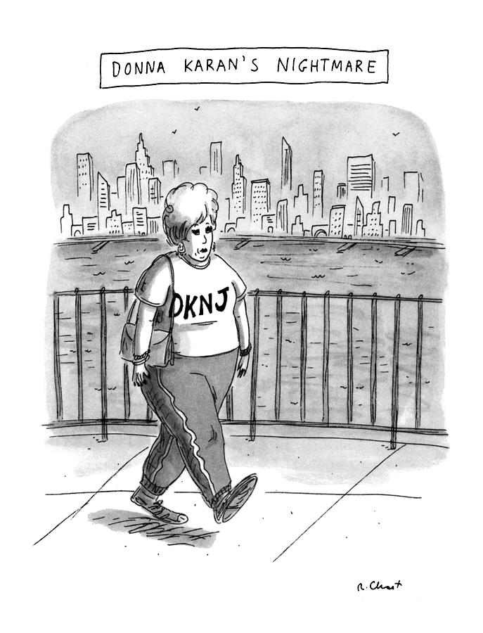 Donna Karans Nightmare Drawing by Roz Chast