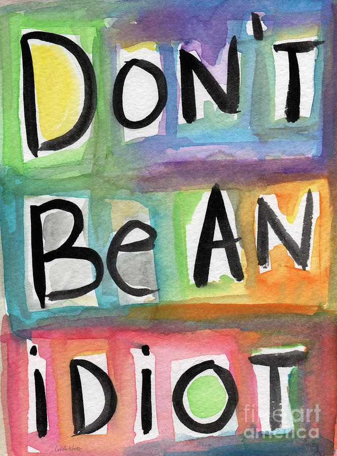 Don't Be An Idiot Painting - Dont Be An Idiot by Linda Woods