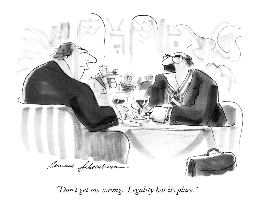 Dont Get Me Wrong.  Legality Has Its Place Drawing by Bernard Schoenbaum