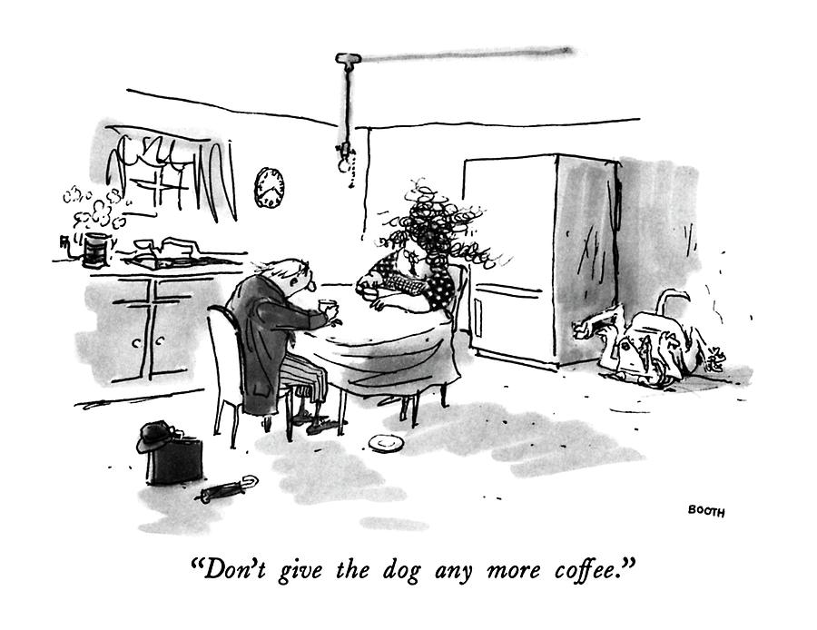Dont Give The Dog Any More Coffee Drawing by George Booth