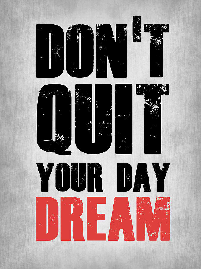 Motivational Digital Art - Dont Quit Your Day Dream 1 by Naxart Studio
