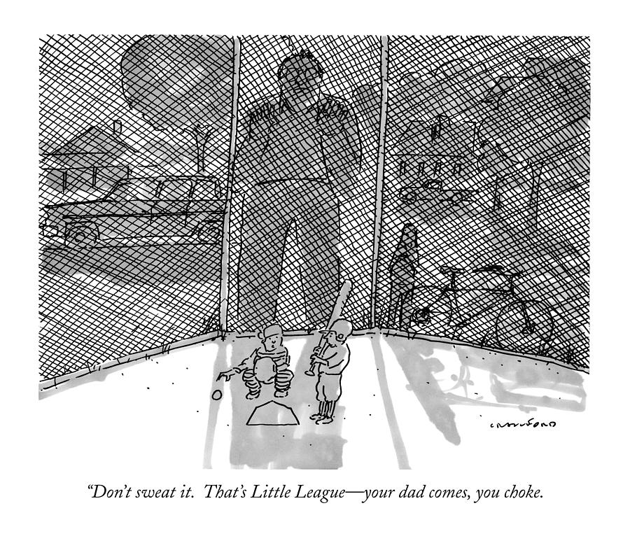 Dont Sweat It.  Thats Little League - Your Dad Drawing by Michael Crawford