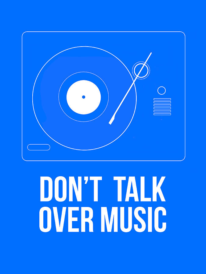 Quotes Digital Art - Dont Talk Over Music Poster by Naxart Studio