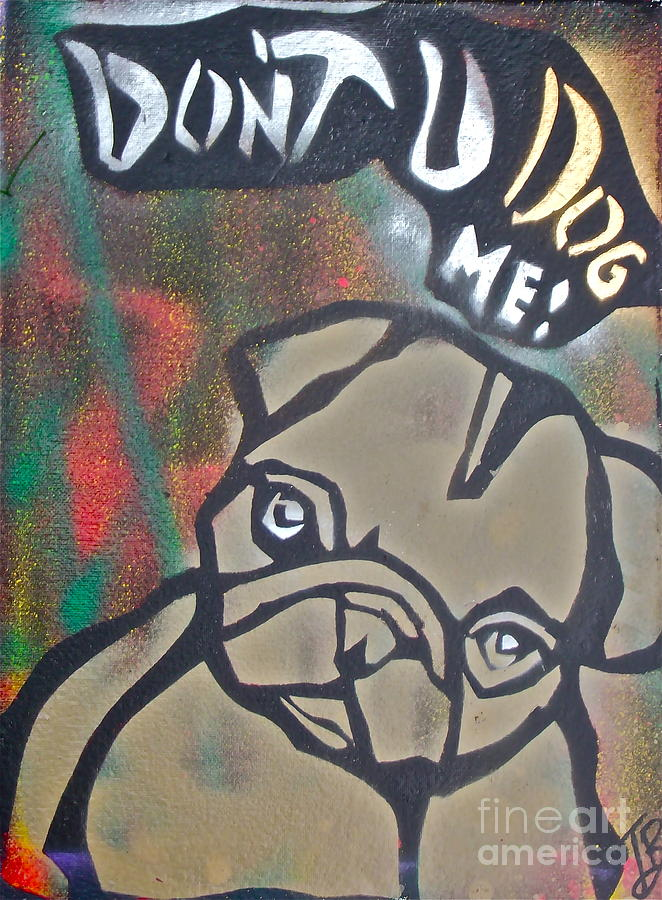 Political Paintings Painting - Dont You Dog Me 1 by Tony B Conscious