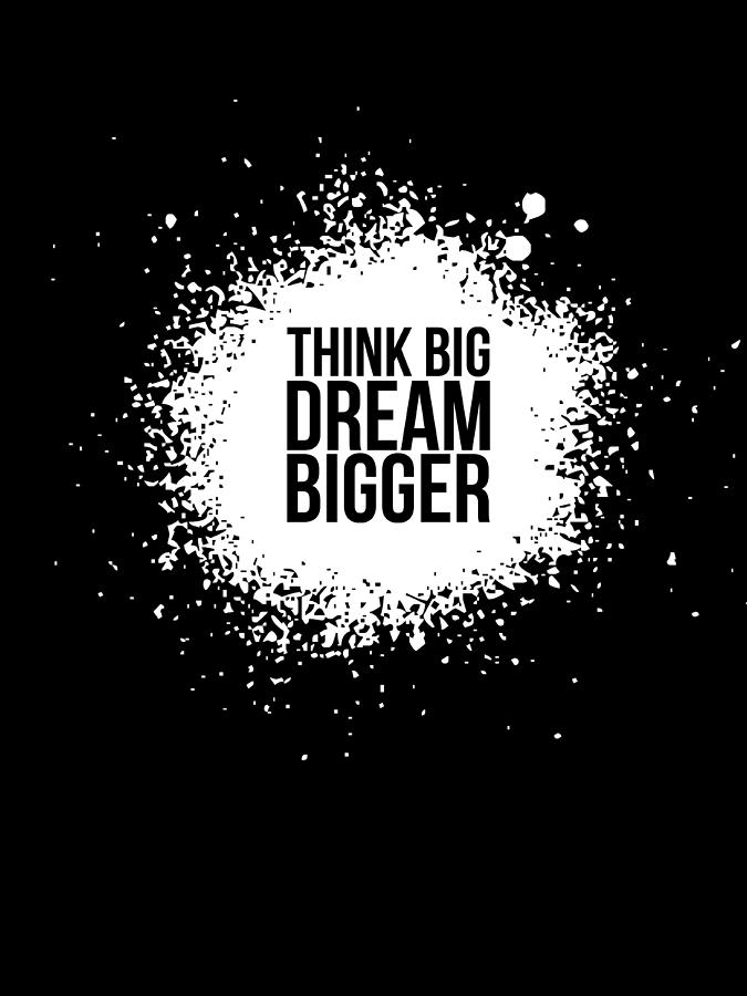 Motivational Digital Art - Dream Bigger Poster Black by Naxart Studio