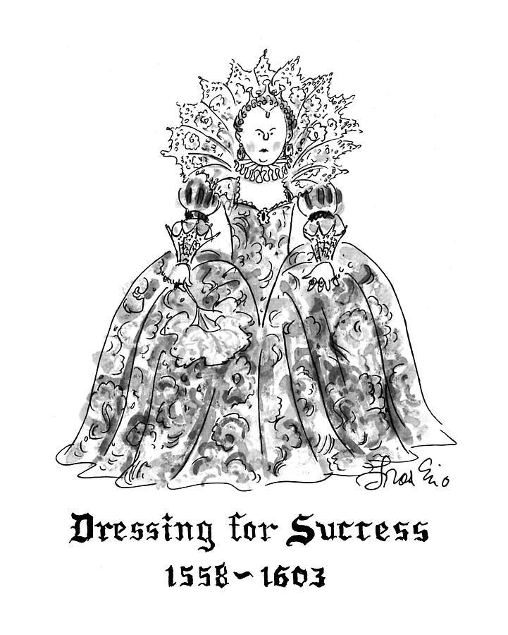 Dressing For Success 1558-1603 Drawing by Edward Frascino