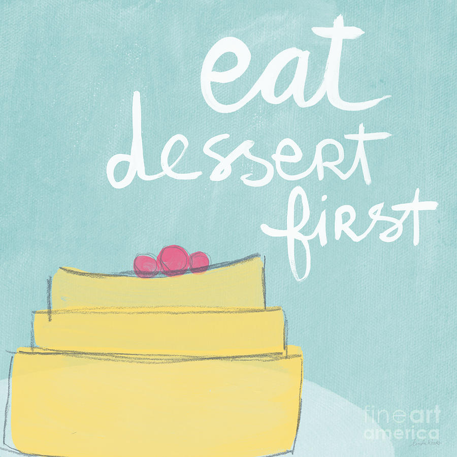 Cake Painting - Eat Dessert First by Linda Woods