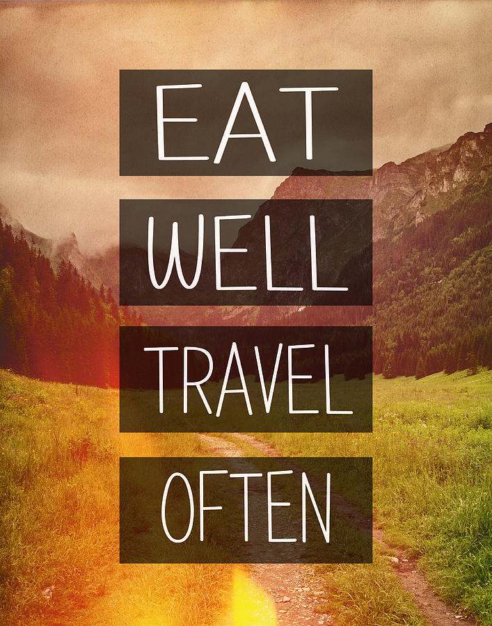 Eat Well Photograph - Eat Well Travel Often by Pati Photography
