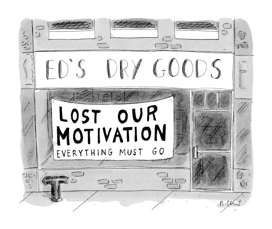 Eds Dry Goods lost Our Motivation Everything Drawing by Roz Chast