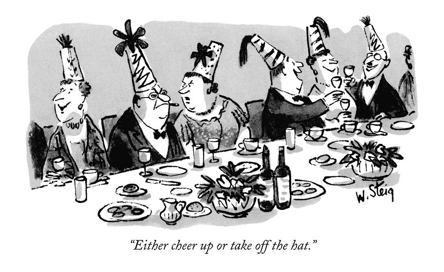 Either Cheer Up Or Take Off The Hat Drawing by William Steig