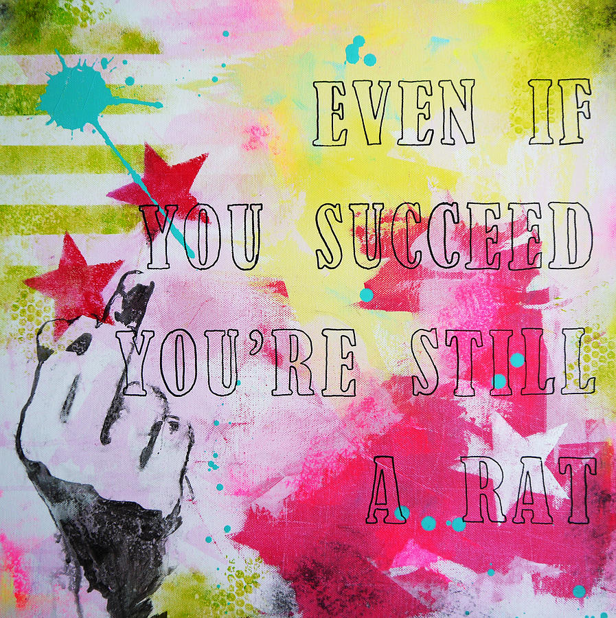 Popart Painting - Even If You Succeed Youre Still A Rat by Bitten Kari