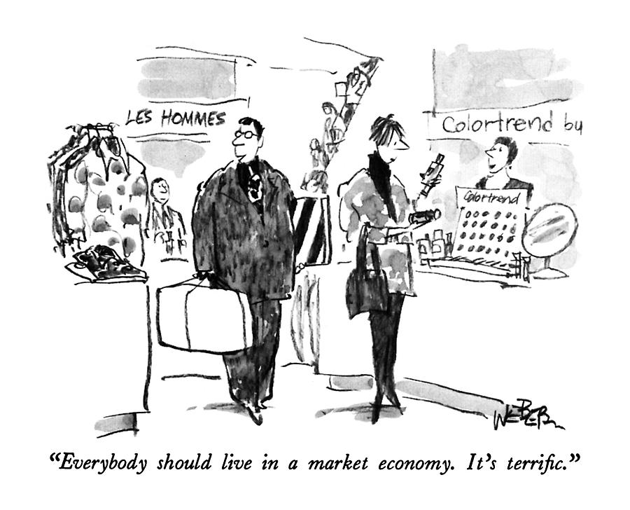 Everybody Should Live In A Market Economy.  Its Drawing by Robert Weber