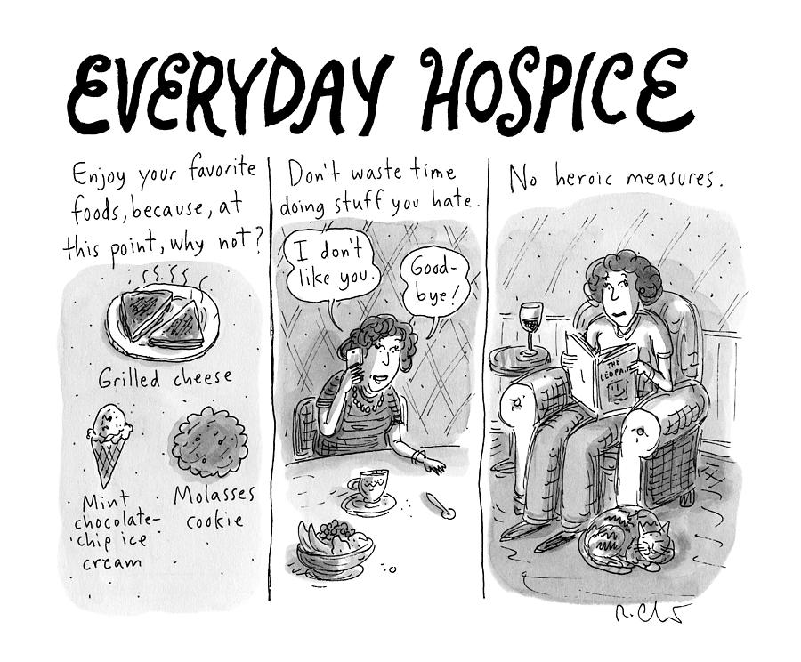 Everyday Hospice -- Excuses For Household Drawing by Roz Chast