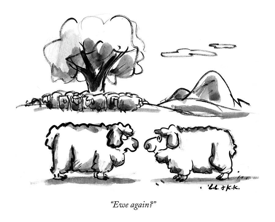 Ewe Again? Drawing by Lee Lorenz