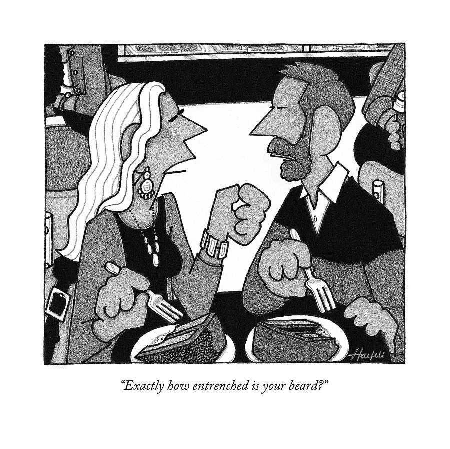 Exactly How Entrenched Is Your Beard? Drawing by William Haefeli