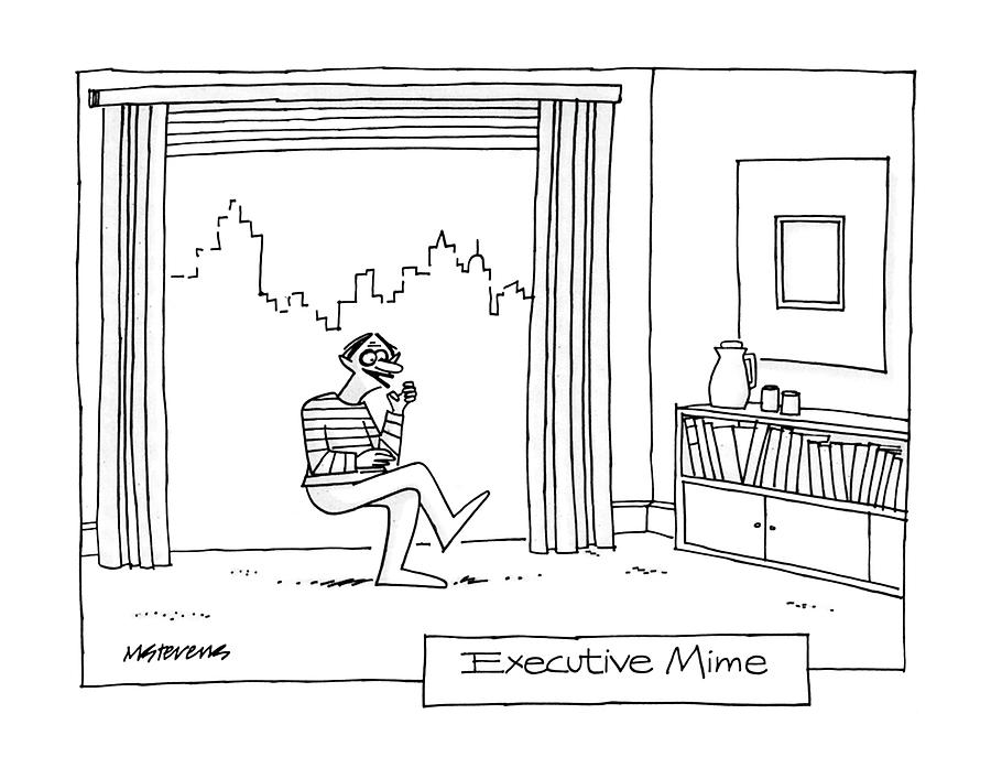 Artists Drawing - Executive Mime by Mick Stevens