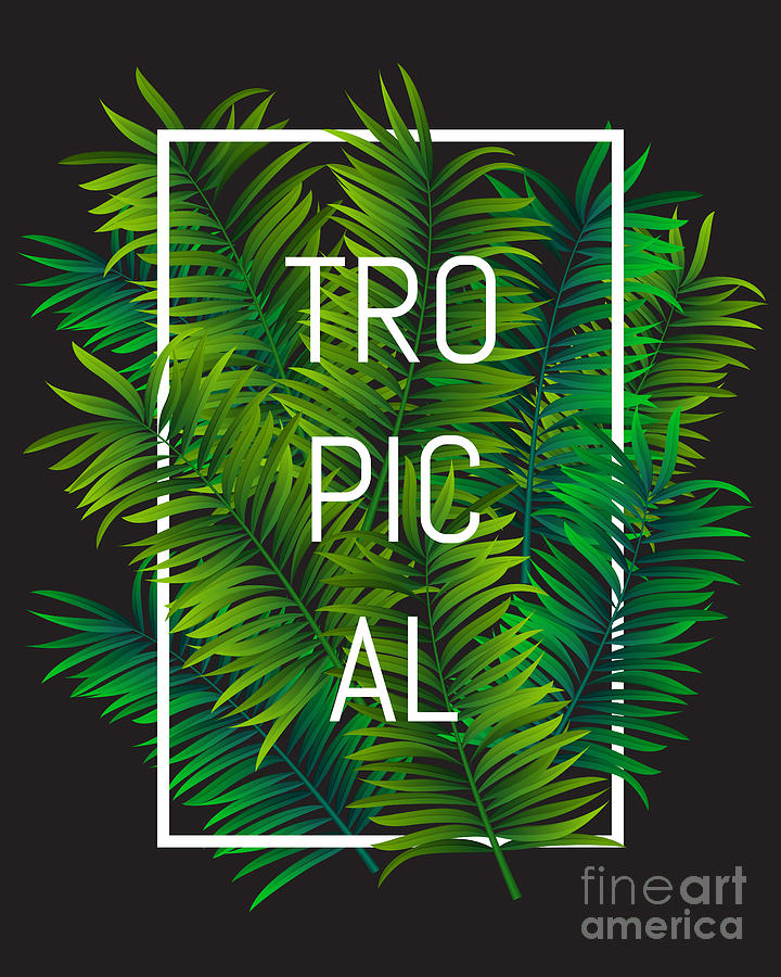 Typographic Digital Art - Exotic Palm Leaves With Slogan And by Nikelser