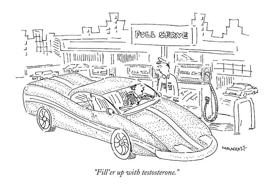 Driving Drawing - Filler Up With Testosterone by Robert Mankoff