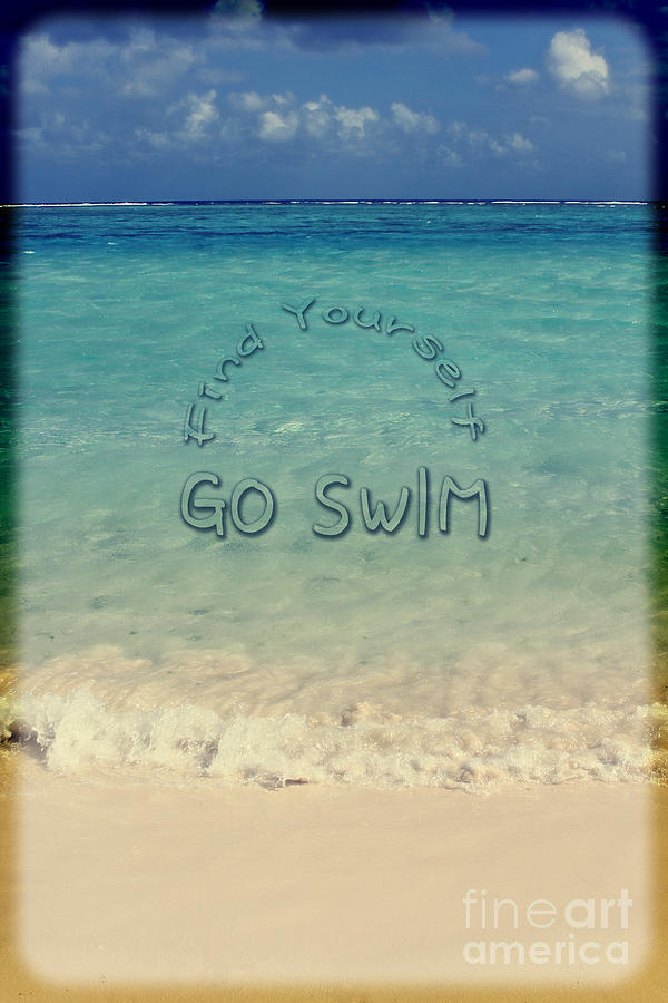 Find Yourself Go Swim Photograph - Find Yourself Go Swim Tropical Beach Motivational Quote by Beverly Claire Kaiya