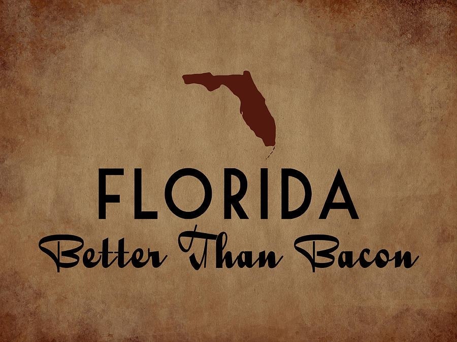 Florida Digital Art - Florida Better Than Bacon by Flo Karp