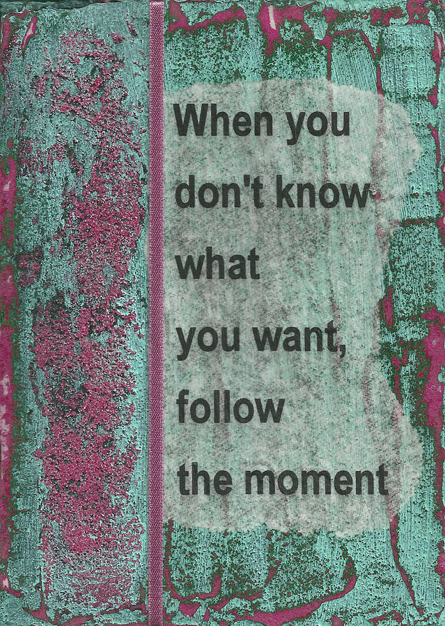 Inspirational Painting - Follow The Moment by Gillian Pearce