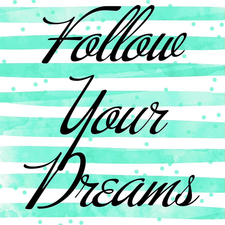 Follow Mixed Media - Follow Your Dreams by South Social Studio