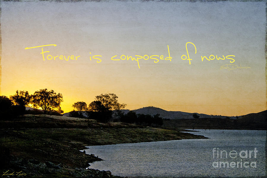 Quote Photograph - Forever Is Composed Of Nows by Linda Lees