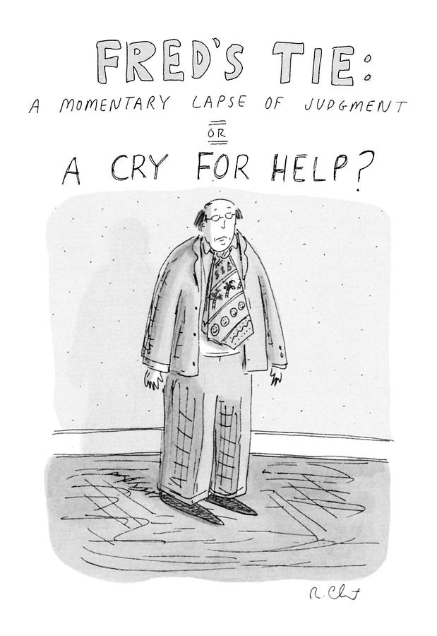 Freds Tie: A Momentary Lapse Of Judgement Or Drawing by Roz Chast
