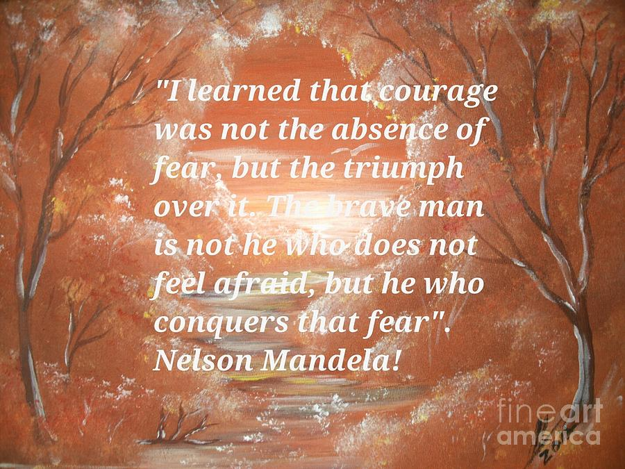 Mandela Quote Painting - Freedom And Courage by Collin A Clarke