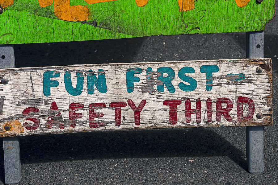 Safety Photograph - Fun First by Garry Gay