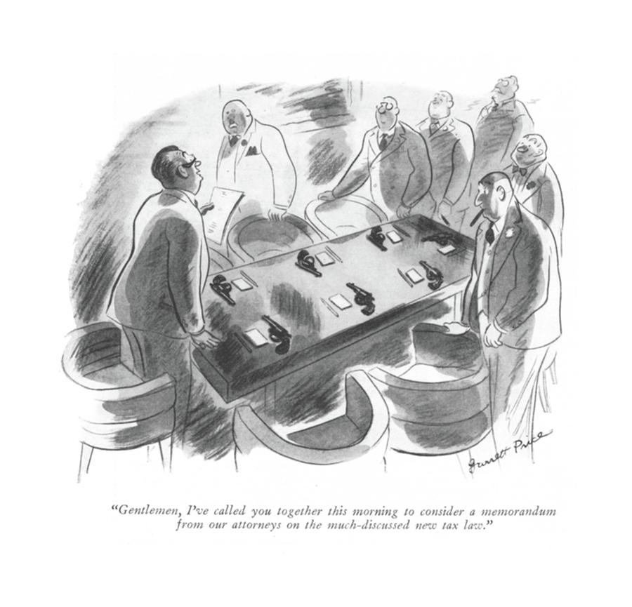 Gentlemen, Ive Called You Together This Morning Drawing by Garrett Price