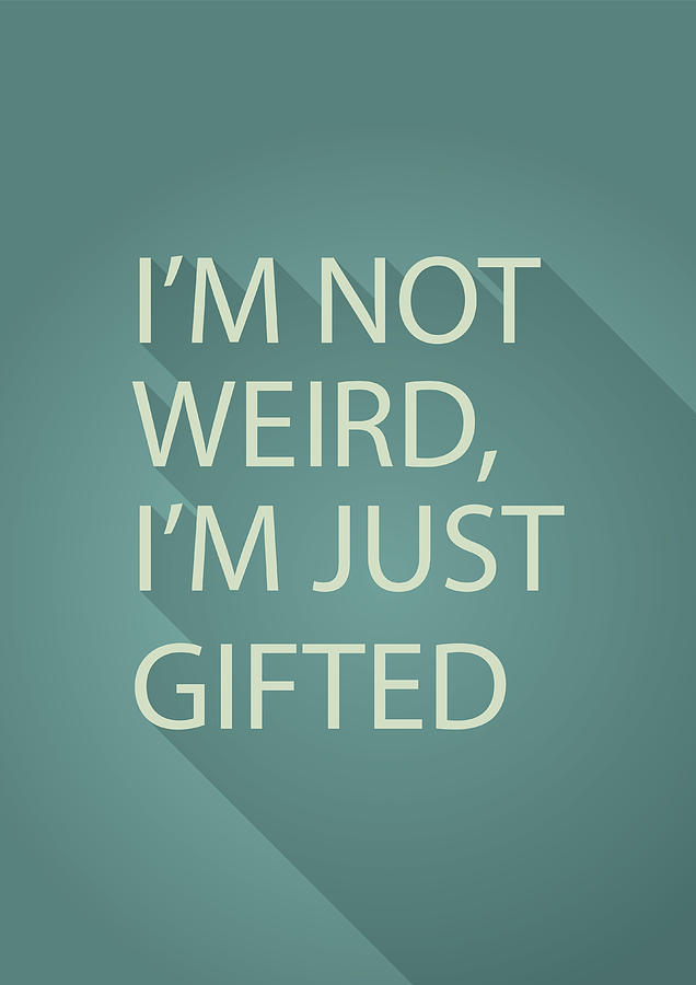 Gifted Not Weird Photograph