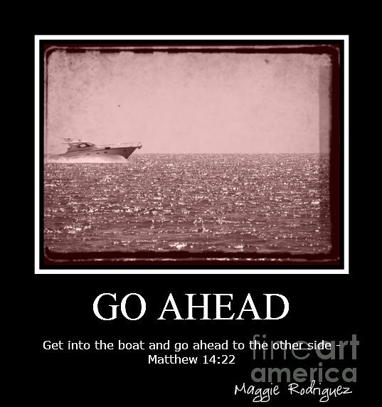 Boat Photograph - Go Ahead by Maggie Rodriguez