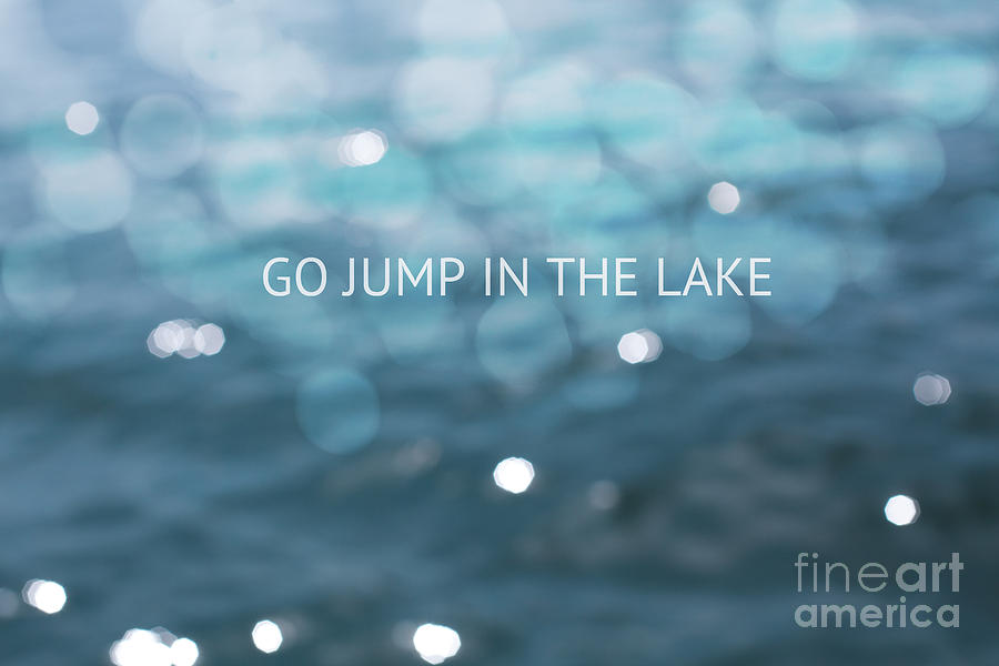 Go Jump In The Lake Photograph - Go Jump In The Lake by Kim Fearheiley