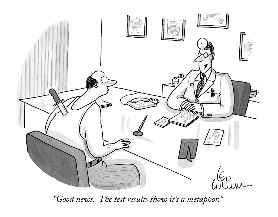 Good News.  The Test Results Show Its A Metaphor Drawing by Leo Cullum