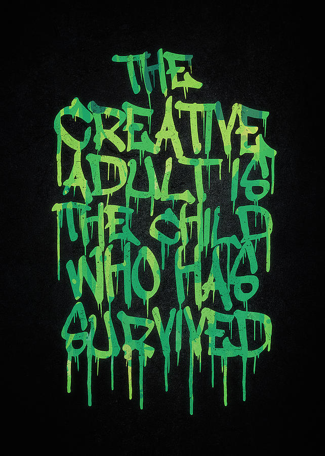 Quotes Digital Art - Graffiti Tag Typography The Creative Adult Is The Child Who Has Survived  by Philipp Rietz