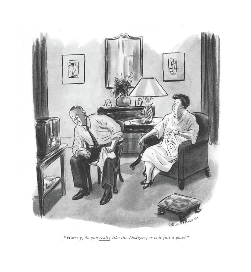 Harvey, Do You Really Like The Dodgers, Or Drawing by Helen E. Hokinson