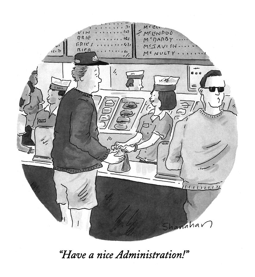 Have A Nice Administration! Drawing by Danny Shanahan