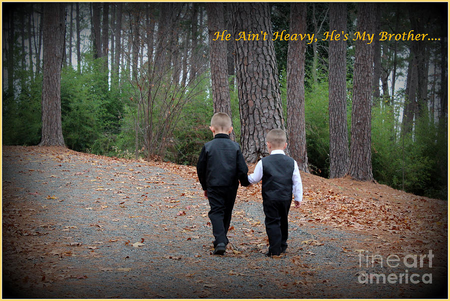 He's My Brother Lyrics Photograph - He Aint Heavy/ Hes My Brother by Kathy  White