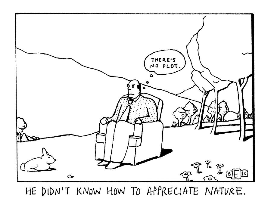 He Didnt Know How To Appreciate Nature Drawing by Bruce Eric Kaplan